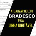 ATUALIZAR BOLETO BRADESCO PELA LINHA DIGITÁVEL