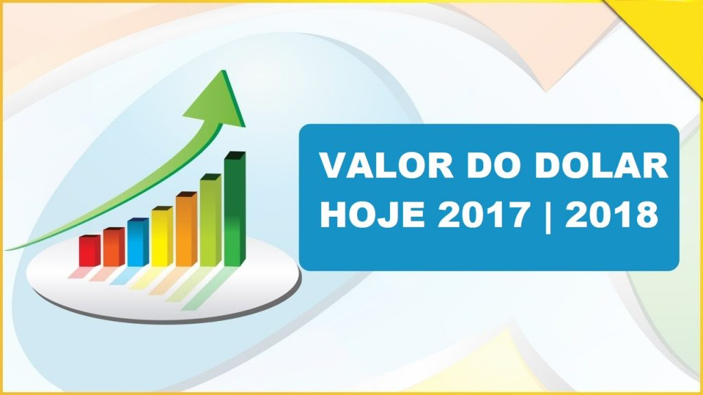 VALOR DO DOLAR HOJE 2017 - 2018