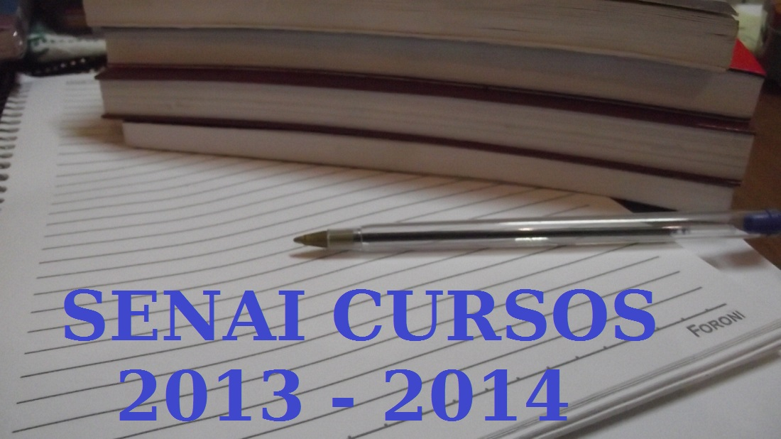 Senai Cursos 2013 - 2014 gratuitos e cursos pagos